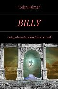 Colin Palmer -Billy. Going where darkness fears totread…