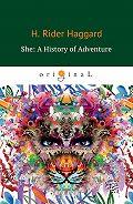 Генри Райдер Хаггард -She: A History of Adventure