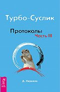 Дмитрий Леушкин - Турбо-Суслик. Протоколы. Часть III