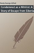 George Henty -Condemned as a Nihilist: A Story of Escape from Siberia