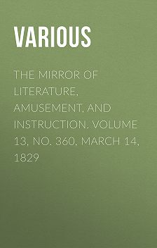 Various - The Mirror of Literature, Amusement, and Instruction. Volume 13, No. 360, March 14, 1829