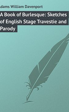 William Adams - A Book of Burlesque: Sketches of English Stage Travestie and Parody