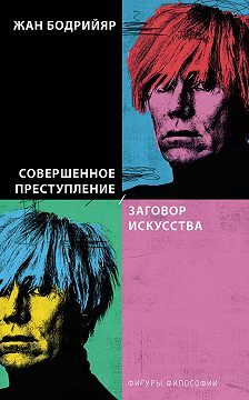 Жан Бодрийяр - Совершенное преступление. Заговор искусства