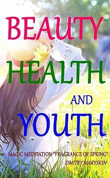 "Dmitry Maryskin - Beauty, Health and Youth: Magic Meditation ""Fragrance of Spring"""