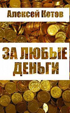 Алексей Котов - За любые деньги…
