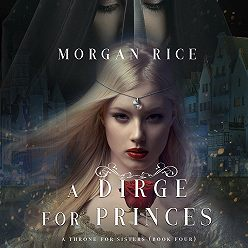 Морган Райс - A Dirge for Princes