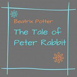 Беатрис Поттер - The Tale of Peter Rabbit