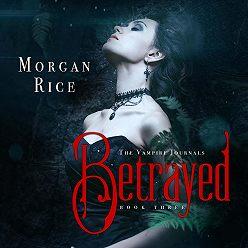 Морган Райс - Betrayed
