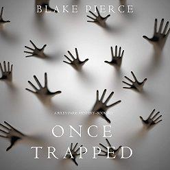Блейк Пирс - Once Trapped