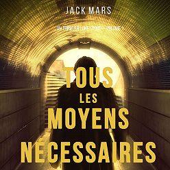 Джек Марс - Tous Les Moyens Nécessaires
