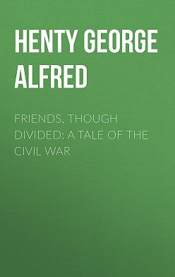 George Henty - Friends, though divided: A Tale of the Civil War