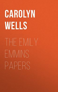 Carolyn Wells - The Emily Emmins Papers
