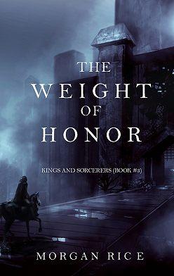 Морган Райс - The Weight of Honor