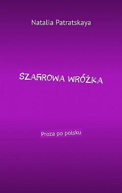 Natalia Patratskaya - Szafirowa wróżka. Proza po polsku