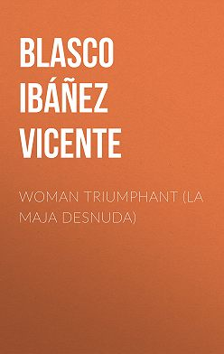 Висенте Бласко-Ибаньес - Woman Triumphant (La Maja Desnuda)