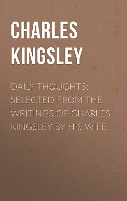 Charles Kingsley - Daily Thoughts: selected from the writings of Charles Kingsley by his wife