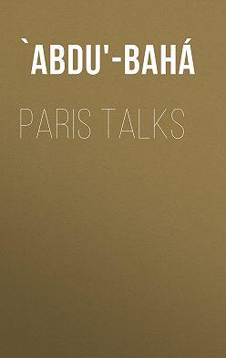 `Abdu'-Bahá - Paris Talks