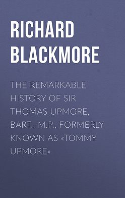 Richard Blackmore - The Remarkable History of Sir Thomas Upmore, bart., M.P., formerly known as «Tommy Upmore»