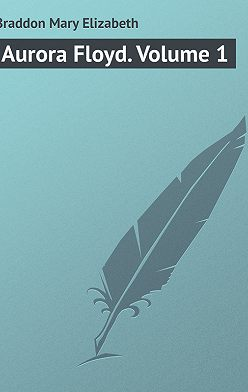 Мэри Элизабет Брэддон - Aurora Floyd. Volume 1