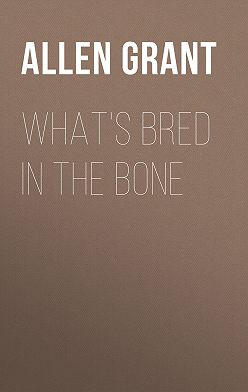 Grant Allen - What's Bred in the Bone