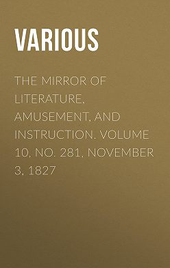 Various - The Mirror of Literature, Amusement, and Instruction. Volume 10, No. 281, November 3, 1827