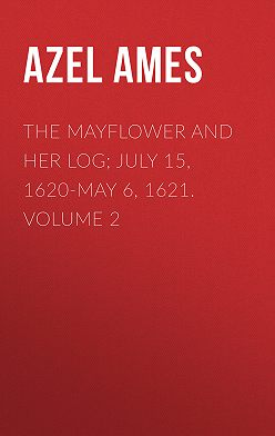 Azel Ames - The Mayflower and Her Log; July 15, 1620-May 6, 1621. Volume 2