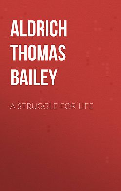 Thomas Aldrich - A Struggle For Life