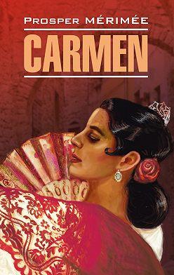 Проспер Мериме - Carmen / Кармен. Книга для чтения на французском языке