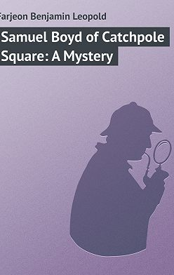 Benjamin Farjeon - Samuel Boyd of Catchpole Square: A Mystery