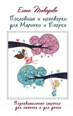 Елена Токарева - Пословицы ипоговорки для Маринки иЕгорки. Познавательные строчки для сыночка идля дочки