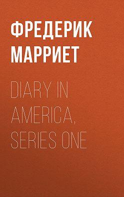 Фредерик Марриет - Diary in America, Series One