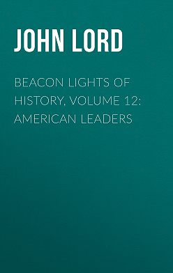 John Lord - Beacon Lights of History, Volume 12: American Leaders