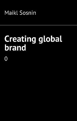 Maikl Sosnin - Creating global brand. 0