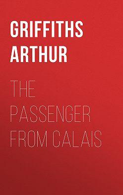 Arthur Griffiths - The Passenger from Calais