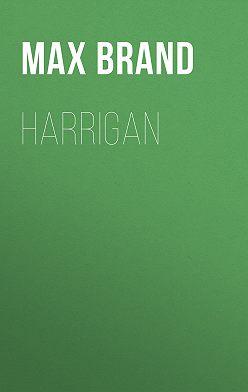 Max Brand - Harrigan