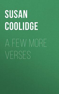 Susan Coolidge - A Few More Verses