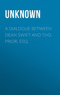 Unknown Unknown - A Dialogue Between Dean Swift and Tho. Prior, Esq.
