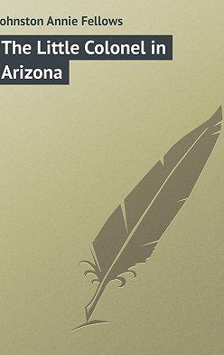 Annie Johnston - The Little Colonel in Arizona