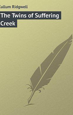 Ridgwell Cullum - The Twins of Suffering Creek