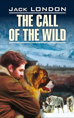 Джек Лондон - The Call of the Wild / Зов предков. Книга для чтения на английском языке