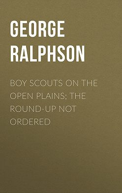 George Ralphson - Boy Scouts on the Open Plains; The Round-Up Not Ordered