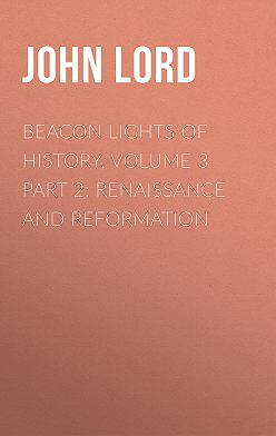 John Lord - Beacon Lights of History, Volume 3 part 2: Renaissance and Reformation