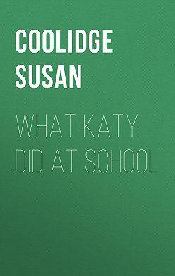 Susan Coolidge - What Katy Did at School