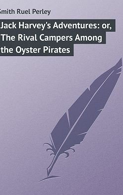Ruel Smith - Jack Harvey's Adventures: or, The Rival Campers Among the Oyster Pirates