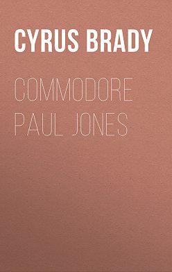 Cyrus Brady - Commodore Paul Jones