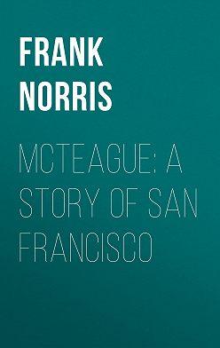 Frank Norris - McTeague: A Story of San Francisco