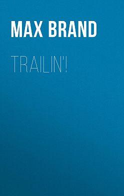 Max Brand - Trailin'!