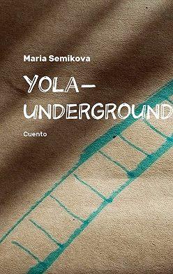 Maria Semikova - Yola-underground. Cuento