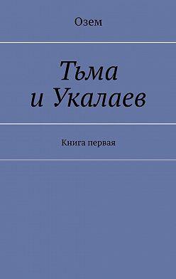 Озем - Тьма иУкалаев. Книга первая