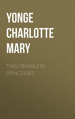 Charlotte Yonge - Two Penniless Princesses